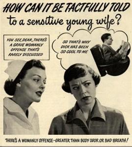 "Vintage feminine hygiene ad featuring a nurse saying to a perplexed young wife ""You see, Dear, there's a grave womanly offense that's rarely discussed."""