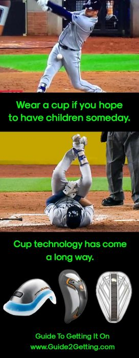 "A baseball player being hit in the crotch with a ball, with the caption ""Wear a cup if you want to have children some day"" and ""Cup technology has come a long way."""