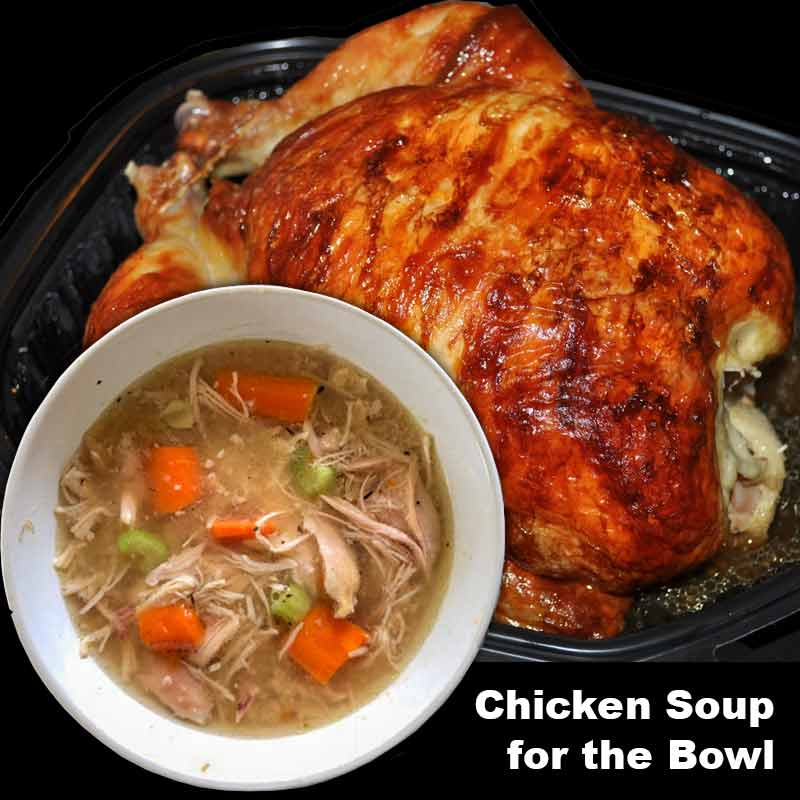 "A bowl of chicen soop sitting over a rotisserie chicken fro Costco and the words ""Chick Soup for the Bowl."""